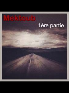 Mektoub (1ère partie)