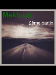 Mektoub ( 2ème partie)